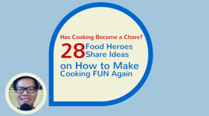 Has Cooking Become a Chore? 28 Food Heroes Share Ideas on How to Make Cooking Fun Again